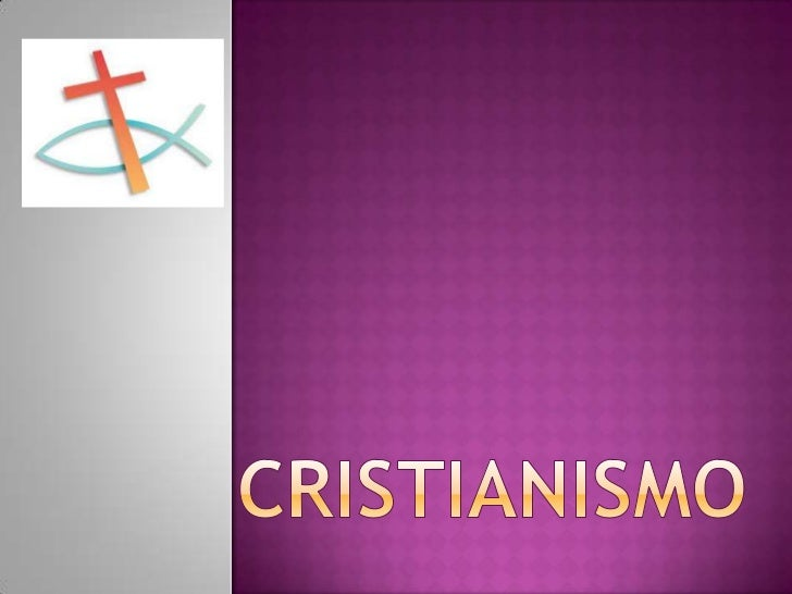  El   cristianismo es una religión monoteísta que se basa en el reconocimiento de Jesús de Nazaret como su fundador y fig...