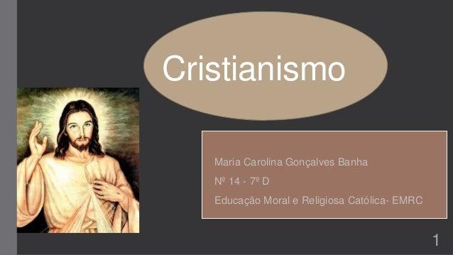 Cristianismo Maria Carolina Gonçalves Banha Nº 14 - 7º D Educação Moral e Religiosa Católica- EMRC 1