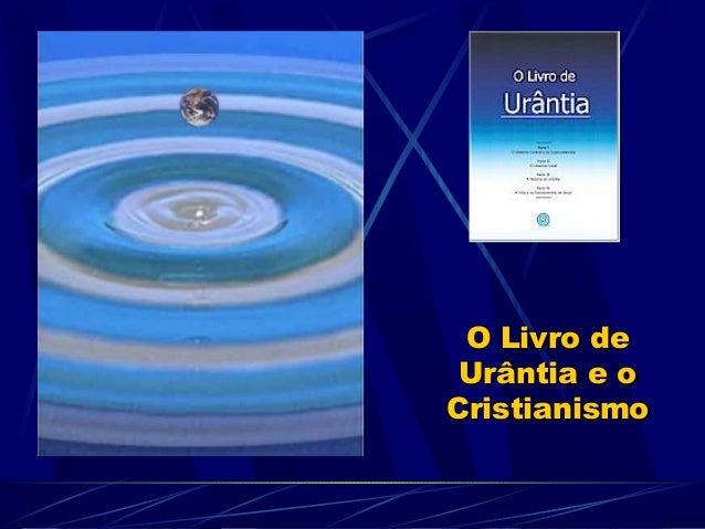 O Livro deO Livro de Urântia e oUrântia e o CristianismoCristianismo