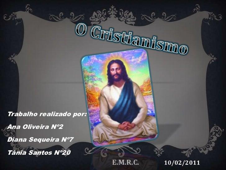 O Cristianismo<br />Trabalho realizado por:<br />Ana Oliveira Nº2<br />Diana Sequeira Nº7<br />Tânia Santos Nº20<br />E.M....