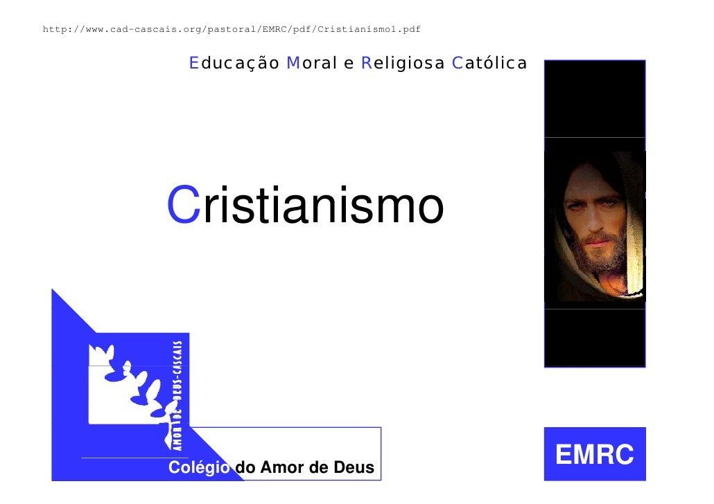 http://www.cad-cascais.org/pastoral/EMRC/pdf/Cristianismo1.pdf                          Educação Moral e Religiosa Católic...