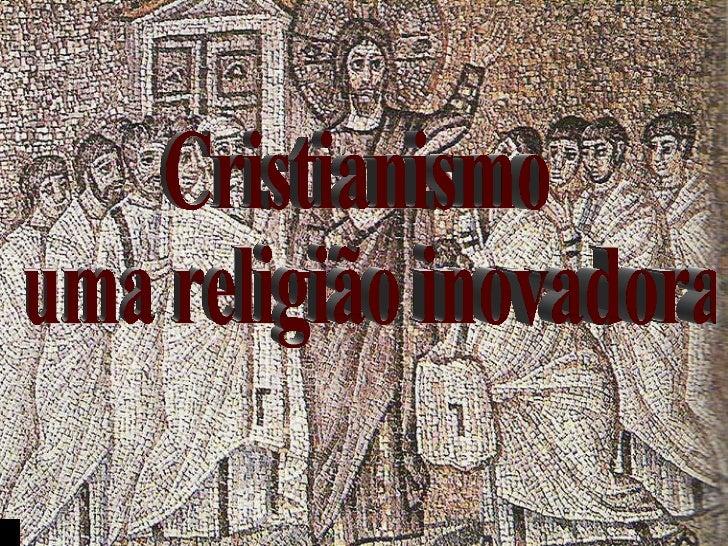 Cristianismo uma religião inovadora