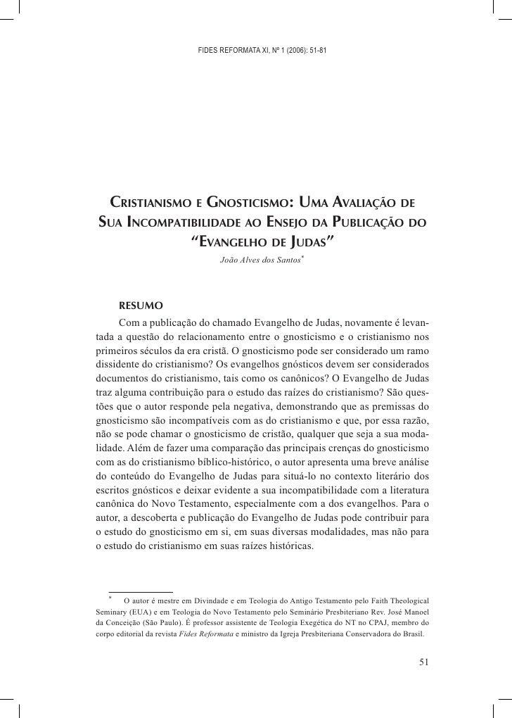 FIDES REFORMATA XI, Nº 1 (2006): 51-81 CRISTIANISMO E GNOSTICISMO: UMA AVALIAÇÃO DESUA INCOMPATIBILIDADE AO ENSEJO DA PUBL...
