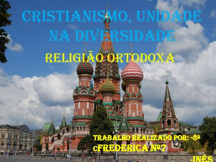 Cristianismo, Unidade na Diversidade<br />Religião Ortodoxa <br />Trabalho Realizado Por: -8º CFredericaNº7<br />         ...