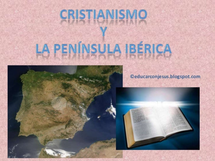 Cristianismo<br />Y<br />la península ibérica<br />©educarconjesus.blogspot.com<br />