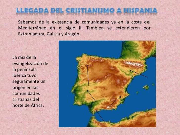 Llegada del cristianismo a Hispania<br />Sabemos de la existencia de comunidades ya en la costa del Mediterráneo en el sig...