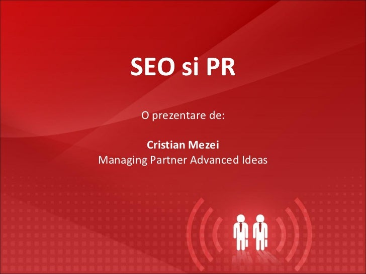 SEO si PR O prezentare de: Cristian Mezei Managing Partner Advanced Ideas