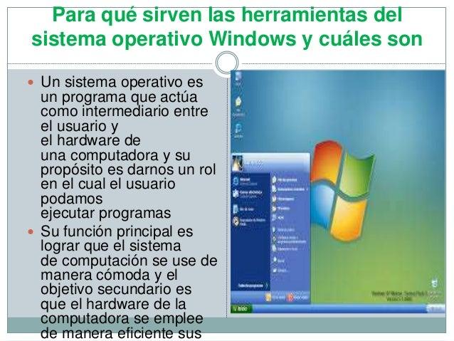 Para qué sirven las herramientas del sistema operativo Windows y cuáles son  Un sistema operativo es un programa que actú...