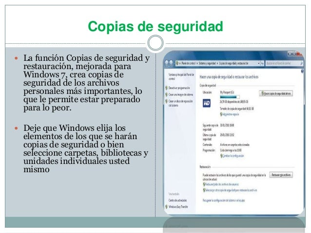 Copias de seguridad  La función Copias de seguridad y restauración, mejorada para Windows 7, crea copias de seguridad de ...