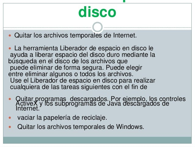disco  Quitar los archivos temporales de Internet.  La herramienta Liberador de espacio en disco le ayuda a liberar espa...