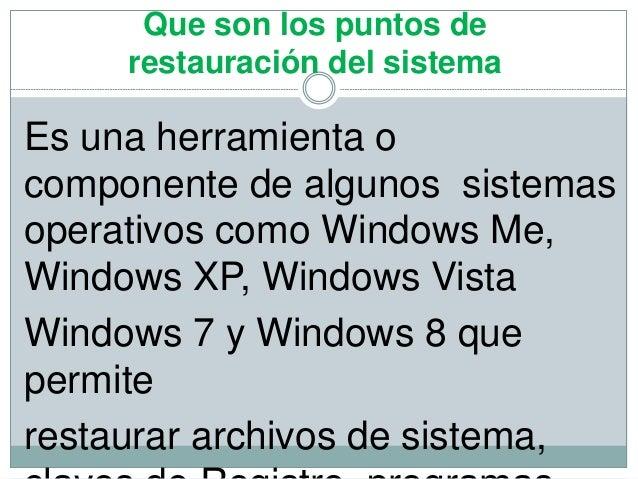 Que son los puntos de restauración del sistema Es una herramienta o componente de algunos sistemas operativos como Windows...