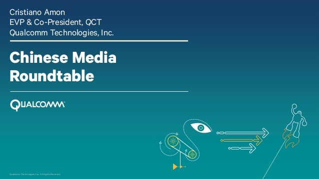 Qualcomm Technologies, Inc.. All Rights Reserved. Chinese Media Roundtable Cristiano Amon EVP & Co-President, QCT Qualcomm...