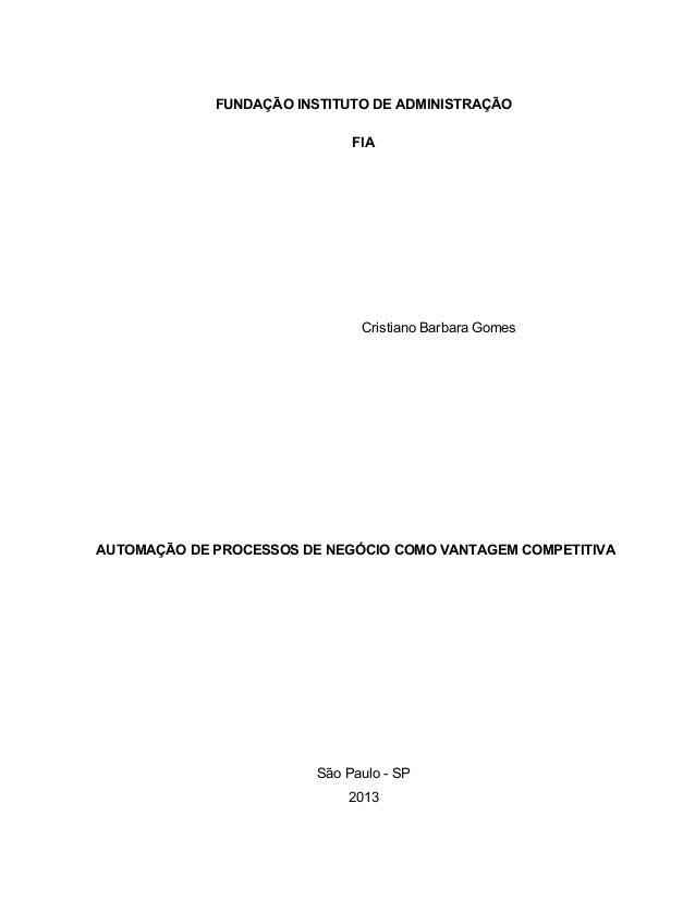 FUNDAÇÃO INSTITUTO DE ADMINISTRAÇÃO FIA Cristiano Barbara Gomes AUTOMAÇÃO DE PROCESSOS DE NEGÓCIO COMO VANTAGEM COMPETITIV...