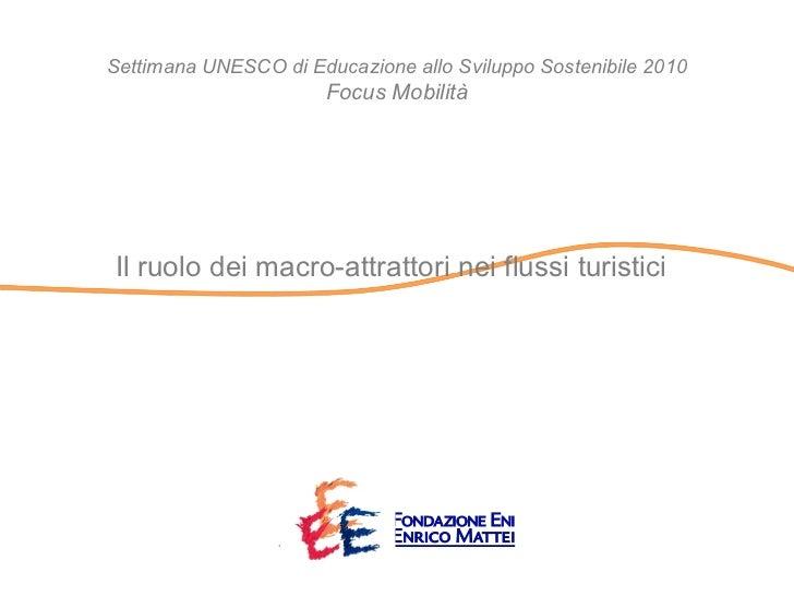 Settimana UNESCO di Educazione allo Sviluppo Sostenibile 2010                       Focus MobilitàIl ruolo dei macro-attra...