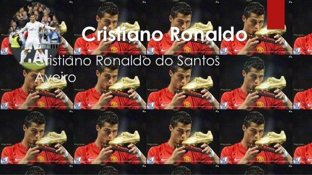 Cristiano Ronaldo Cristiano Ronaldo do Santos Aveiro