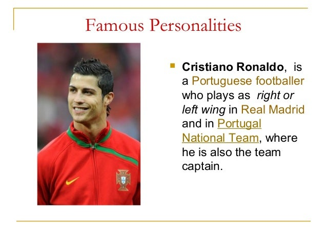 Famous Personalities Cristiano Ronaldo, isa Portuguese footballerwho plays as right orleft wing in Real Madridand in Port...
