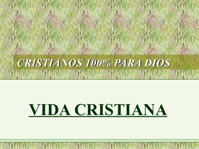 CRISTIANOS 100% PARA DIOSCRISTIANOS 100% PARA DIOS VIDA CRISTIANA