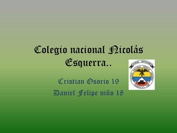 Colegio nacional Nicolás       Esquerra..     Cristian Osorio 19    Daniel Felipe niño 18