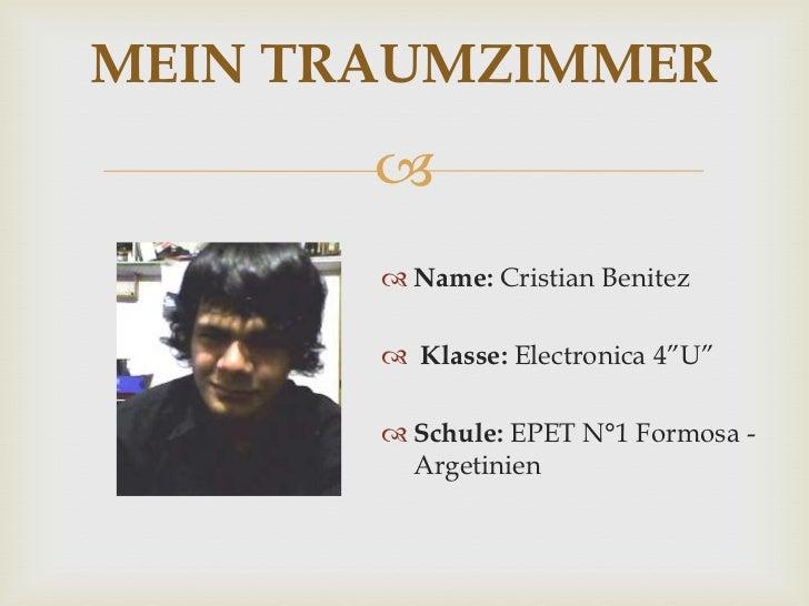 "MEIN TRAUMZIMMER               Name: Cristian Benitez        Klasse: Electronica 4""U""        Schule: EPET N°1 Formosa ..."