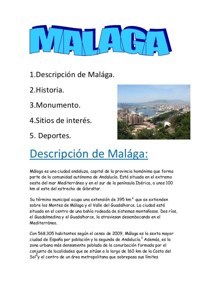 1.Descripción de Malága.2.Historia.3.Monumento.4.Sitios de interés.5. Deportes.Descripción de Malága:Málaga es una ciudad ...