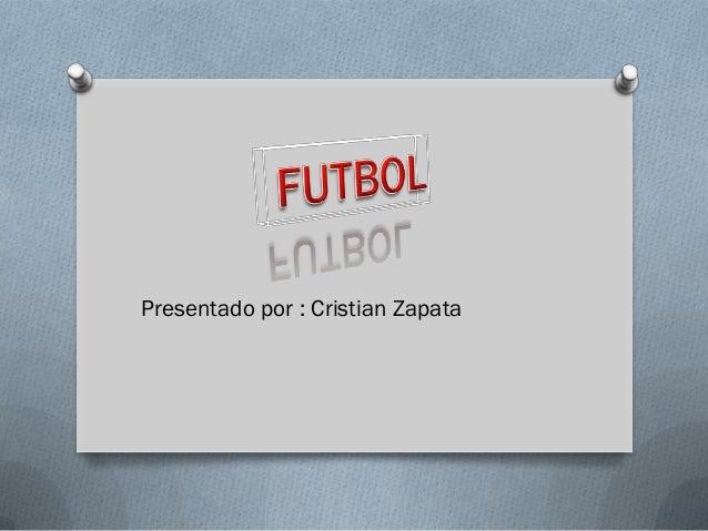 Presentado por : Cristian Zapata