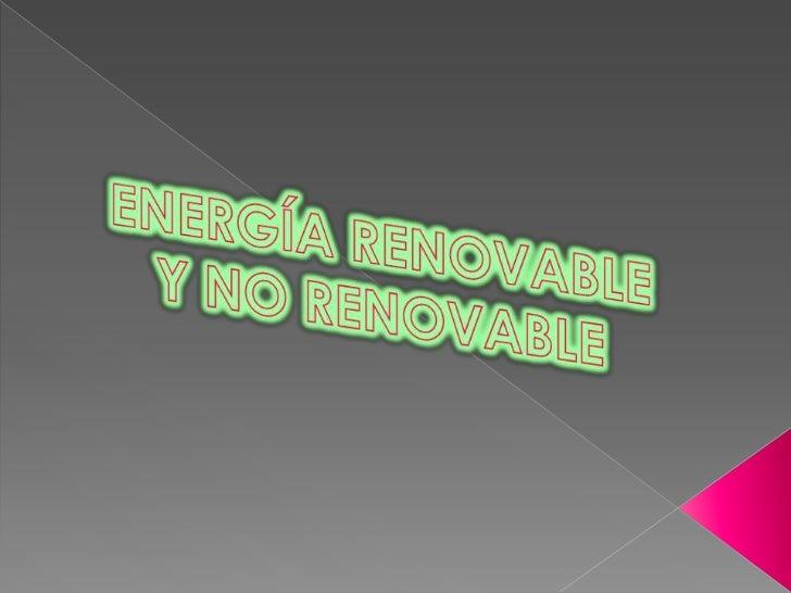 Se denomina energía renovable a la               energía que se obtiene de fuentes               naturales virtualmente in...