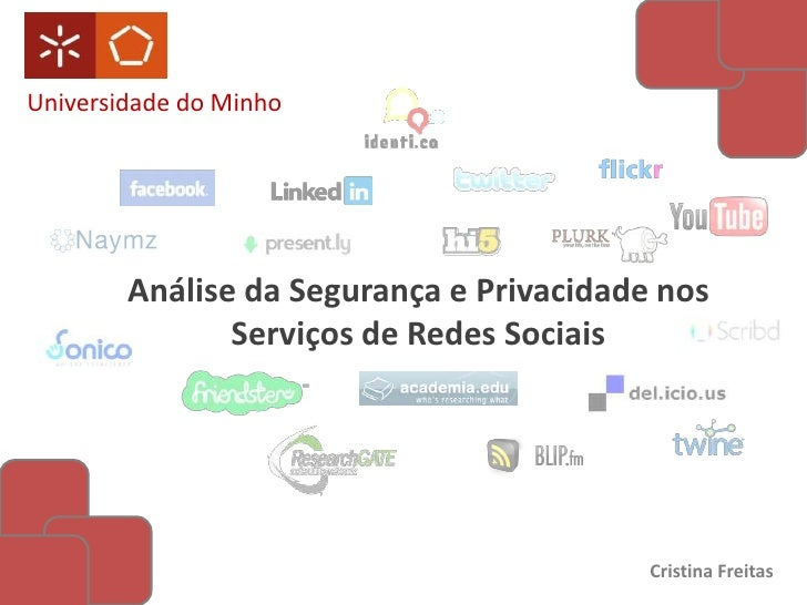 Universidade do Minho<br />Análise da Segurança e Privacidade nos Serviços de Redes Sociais<br />Cristina Freitas<br />