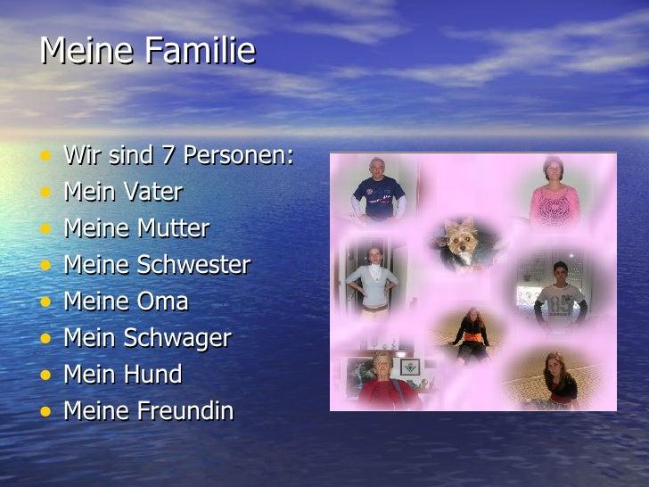 Meine Familie <ul><li>Wir sind 7 Personen: </li></ul><ul><li>Mein Vater </li></ul><ul><li>Meine Mutter </li></ul><ul><li>M...