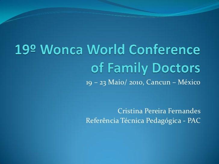 19 – 23 Maio/ 2010, Cancun – México          Cristina Pereira FernandesReferência Técnica Pedagógica - PAC
