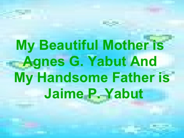My Beautiful Mother is  Agnes G. Yabut And  My Handsome Father is Jaime P. Yabut