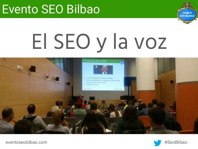 eventoseobilbao.com #SeoBilbao Evento SEO Bilbao El SEO y la voz