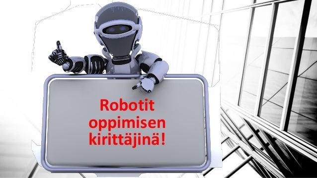 Robotit oppimisen kirittäjinä!