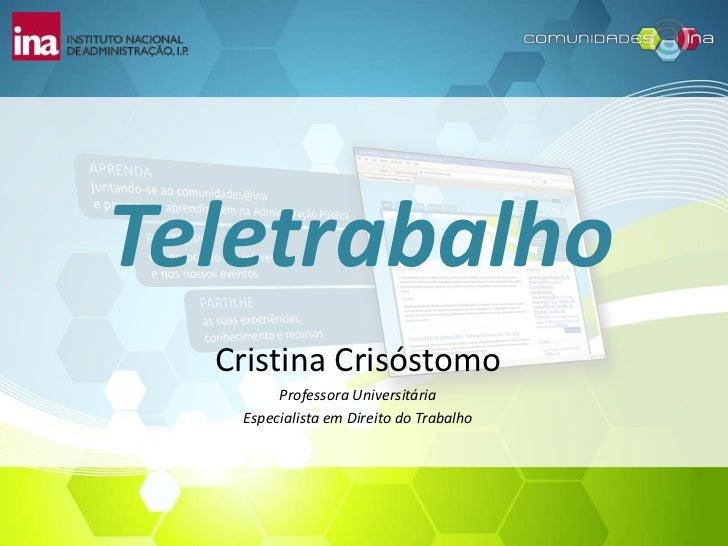 Teletrabalho  Cristina Crisóstomo        Professora Universitária   Especialista em Direito do Trabalho
