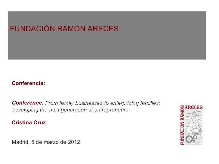 FUNDACIÓN RAMÓN ARECESConferencia: Del negocio familiar a la empresa familiar:desarrollando la prxima generacin de empresa...
