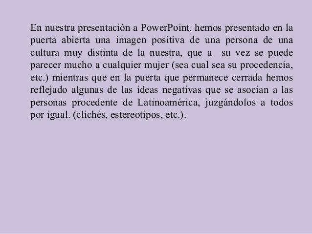 En nuestra presentación a PowerPoint, hemos presentado en la puerta abierta una imagen positiva de una persona de una cult...