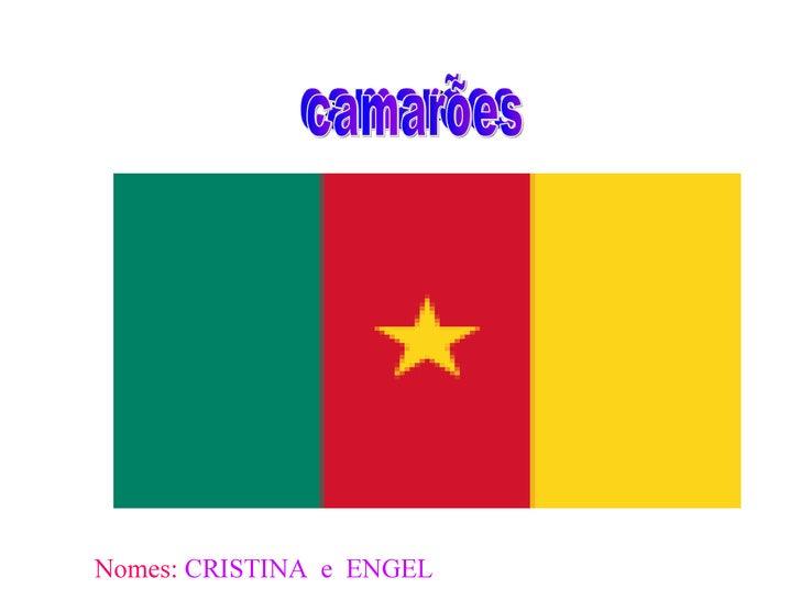 camarões camarões camarões Nomes:  CRISTINA  e  ENGEL
