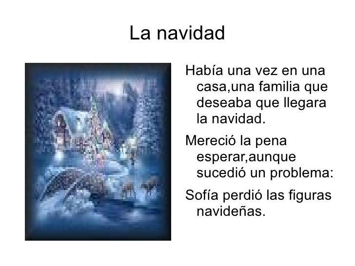 La navidad <ul><li>Había una vez en una  casa,una familia que deseaba que llegara la navidad.