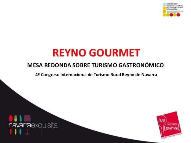 REYNO GOURMETMESA REDONDA SOBRE TURISMO GASTRONÓMICO  4º Congreso Internacional de Turismo Rural Reyno de Navarra