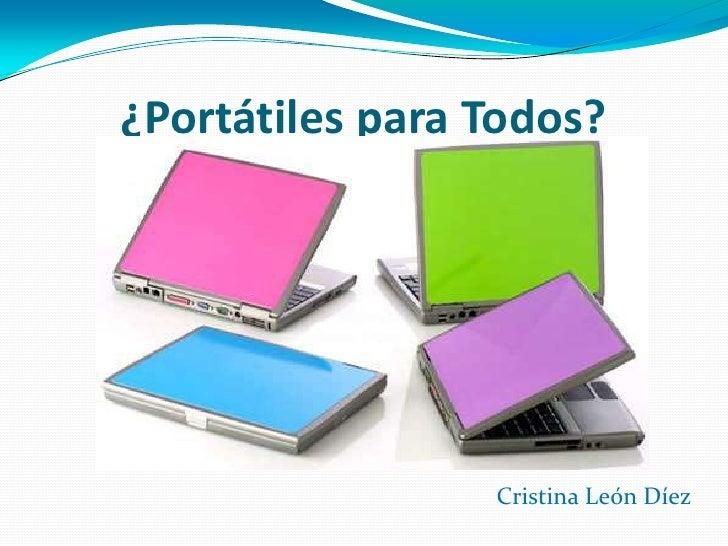 ¿Portátiles para Todos?                      Cristina León Díez