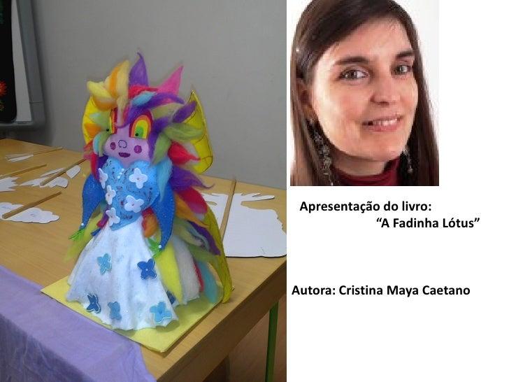 """Apresentação do livro:            """"A Fadinha Lótus""""Autora: Cristina Maya Caetano"""