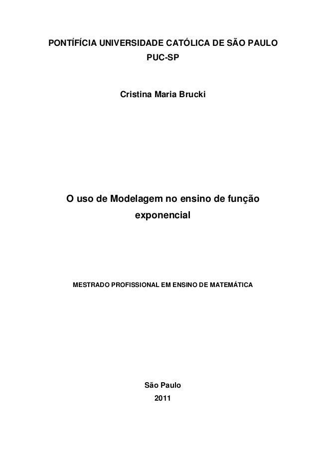 PONTÍFÍCIA UNIVERSIDADE CATÓLICA DE SÃO PAULO PUC-SP Cristina Maria Brucki O uso de Modelagem no ensino de função exponenc...