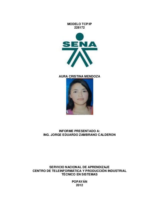 MODELO TCP/IP                     228172             AURA CRISTINA MENDOZA              INFORME PRESENTADO A:     ING. JOR...