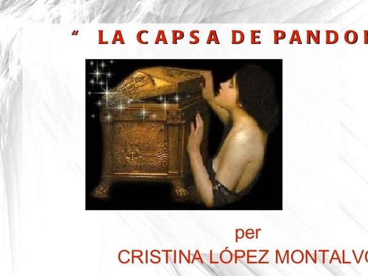 """  LA CAPSA DE PANDORA "" per CRISTINA LÓPEZ MONTALVO"