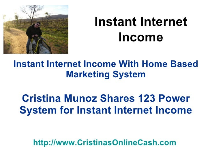 Instant Internet Income With Home Based Marketing System Cristina Munoz Shares 123 Power System for Instant Internet Incom...