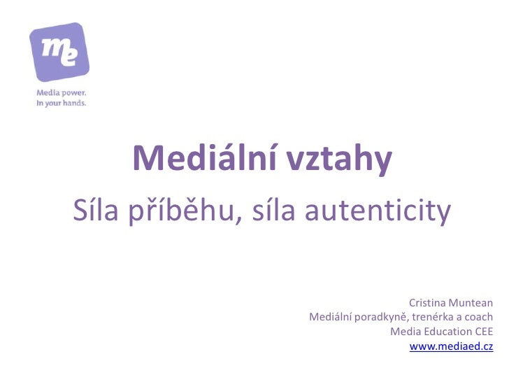 Mediální vztahySíla příběhu, síla autenticity                                     Cristina Muntean                  Mediál...