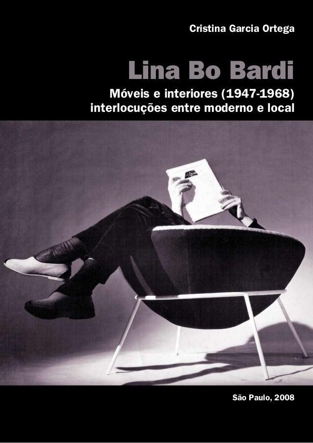 Cristina Garcia Ortega Lina Bo Bardi Móveis e interiores (1947-1968) interlocuções entre moderno e local São Paulo, 2008