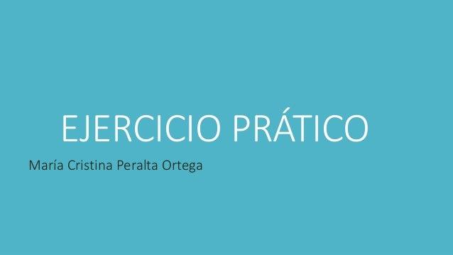 EJERCICIO PRÁTICO María Cristina Peralta Ortega