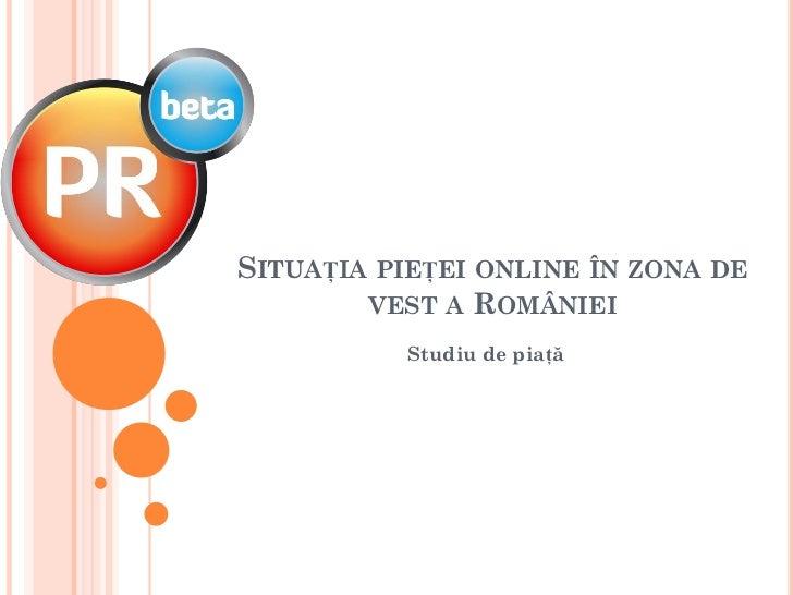 SITUAȚIA PIEȚEI ONLINE ÎN ZONA DE        VEST A ROMÂNIEI           Studiu de piață