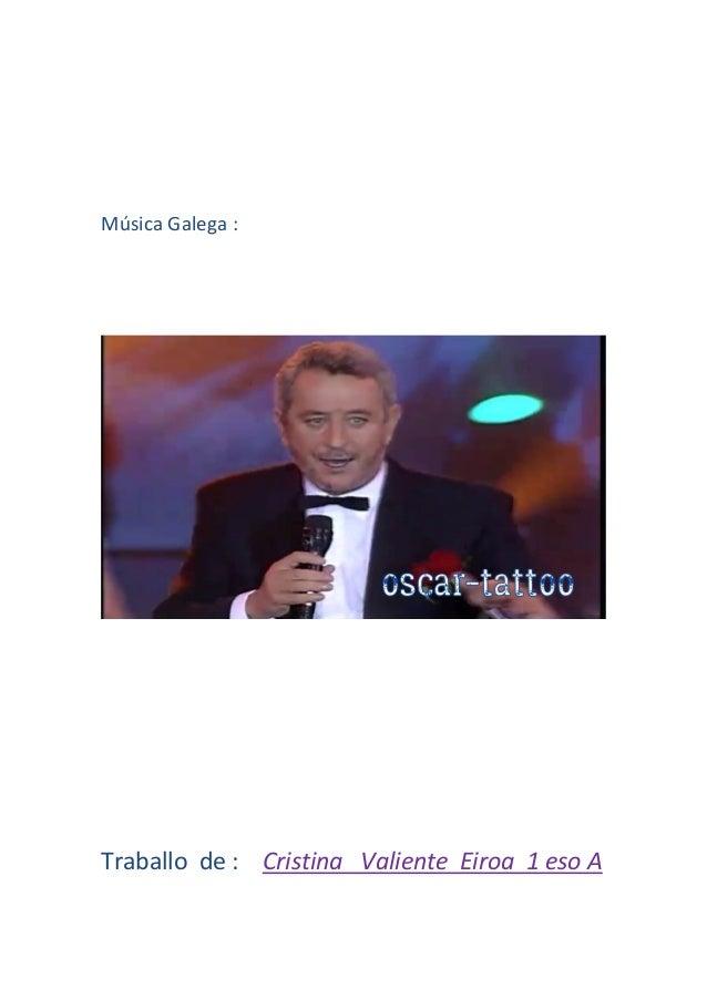 M�sica Galega : Traballo de : Cristina Valiente Eiroa 1 eso A