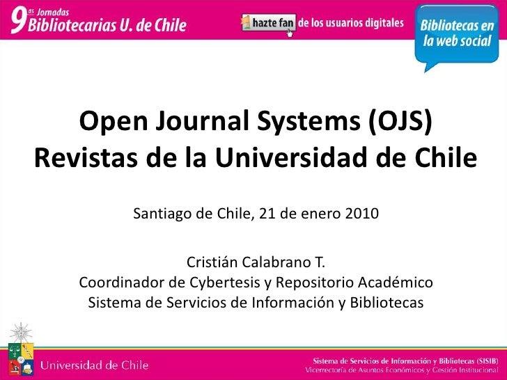 Open Journal Systems (OJS)<br />Revistas de la Universidad de Chile<br />Santiago de Chile, 21 de enero 2010<br />Cristián...